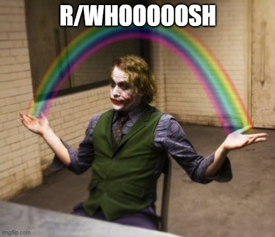 Joker Rainbow Hands Meme | R/WHOOOOOSH | image tagged in memes,joker rainbow hands | made w/ Imgflip meme maker