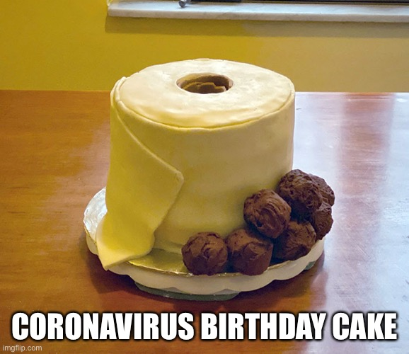... | CORONAVIRUS BIRTHDAY CAKE | image tagged in coronavirus,toilet paper | made w/ Imgflip meme maker