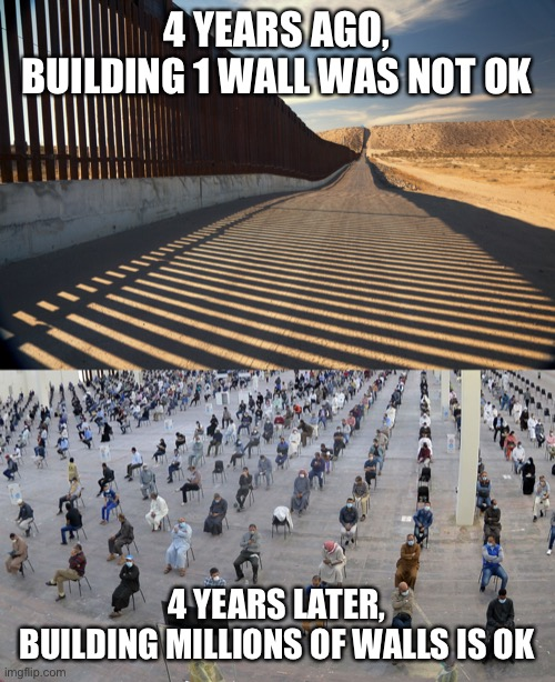 4 YEARS AGO, BUILDING 1 WALL WAS NOT OK; 4 YEARS LATER, BUILDING MILLIONS OF WALLS IS OK | image tagged in coronavirus,mexico wall,border wall,trumps wall,social distancing | made w/ Imgflip meme maker