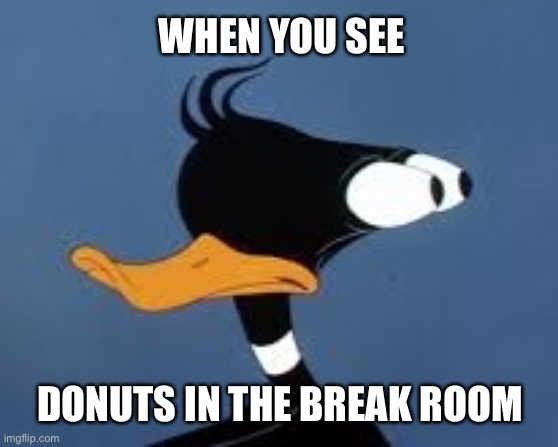 Maybe Just One |  WHEN YOU SEE; DONUTS IN THE BREAK ROOM | image tagged in daffy duck,donuts,work,office,break room,looney tunes | made w/ Imgflip meme maker