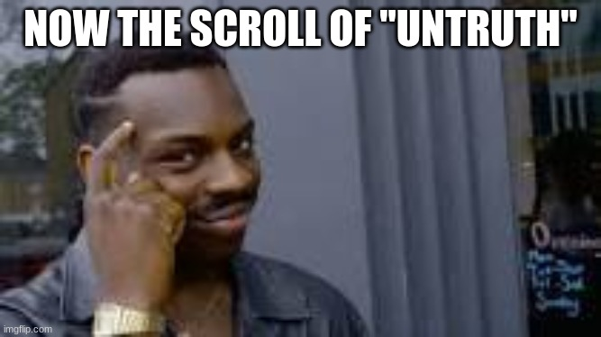 "NOW THE SCROLL OF ""UNTRUTH"" 