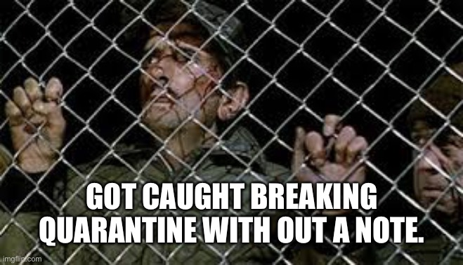 Breaking quarantine |  GOT CAUGHT BREAKING QUARANTINE WITH OUT A NOTE. | image tagged in jail | made w/ Imgflip meme maker