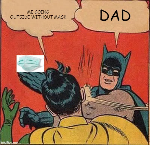 Batman Slapping Robin | ME GOING OUTSIDE WITHOUT MASK DAD | image tagged in memes,batman slapping robin | made w/ Imgflip meme maker
