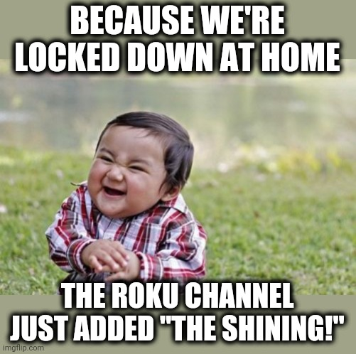 "Perfect... | BECAUSE WE'RE LOCKED DOWN AT HOME THE ROKU CHANNEL JUST ADDED ""THE SHINING!"" 