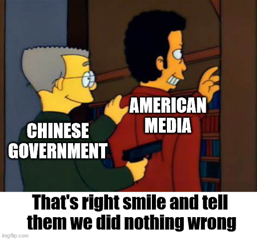 China is running the WHO, media, hollywood and politicians. | CHINESE GOVERNMENT AMERICAN MEDIA That's right smile and tell them we did nothing wrong | image tagged in political meme | made w/ Imgflip meme maker