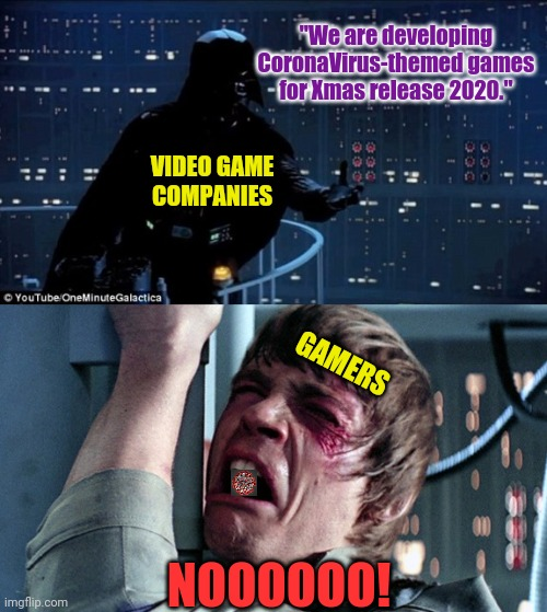 "darth vader luke skywalker |  ""We are developing CoronaVirus-themed games for Xmas release 2020.""; VIDEO GAME COMPANIES; GAMERS; NOOOOOO! 