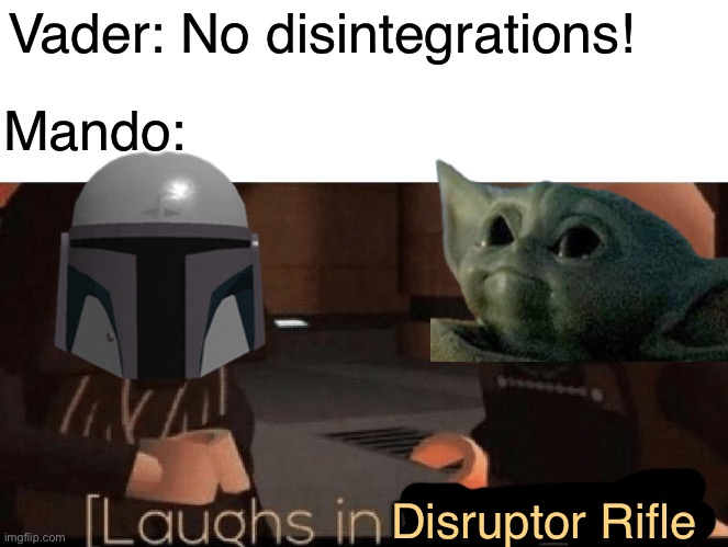 Vader: No disintegrations! Mando:; Disruptor Rifle | image tagged in laughs in sith lord | made w/ Imgflip meme maker