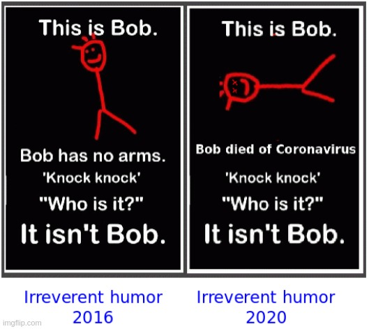 Bob | image tagged in coronavirus,dark humor | made w/ Imgflip meme maker