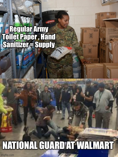 National Guard Corona |  Regular Army Toilet Paper , Hand Sanitizer = Supply; NATIONAL GUARD AT WALMART | image tagged in coronavirus,national guard,army,pandemic | made w/ Imgflip meme maker