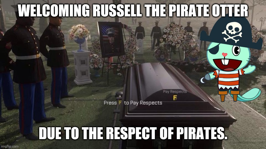 Respect for Russell! |  WELCOMING RUSSELL THE PIRATE OTTER; DUE TO THE RESPECT OF PIRATES. | image tagged in press f to pay respects,pirates | made w/ Imgflip meme maker