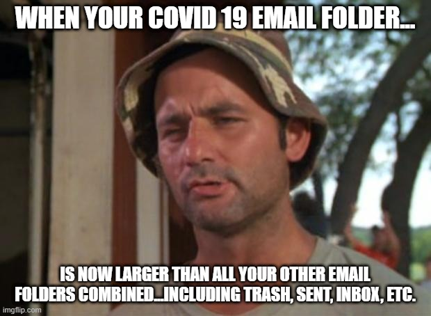So I Got That Goin For Me Which Is Nice |  WHEN YOUR COVID 19 EMAIL FOLDER... IS NOW LARGER THAN ALL YOUR OTHER EMAIL FOLDERS COMBINED...INCLUDING TRASH, SENT, INBOX, ETC. | image tagged in memes,so i got that goin for me which is nice | made w/ Imgflip meme maker