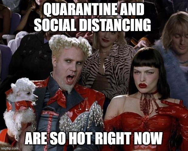 Mugatu So Hot Right Now | QUARANTINE AND SOCIAL DISTANCING ARE SO HOT RIGHT NOW | image tagged in memes,mugatu so hot right now | made w/ Imgflip meme maker