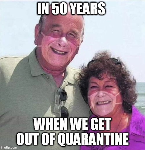 Corona virus | IN 50 YEARS WHEN WE GET OUT OF QUARANTINE | image tagged in corona virus | made w/ Imgflip meme maker