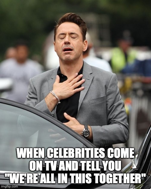 "Robert Downey Jr |  WHEN CELEBRITIES COME ON TV AND TELL YOU ""WE'RE ALL IN THIS TOGETHER"" 