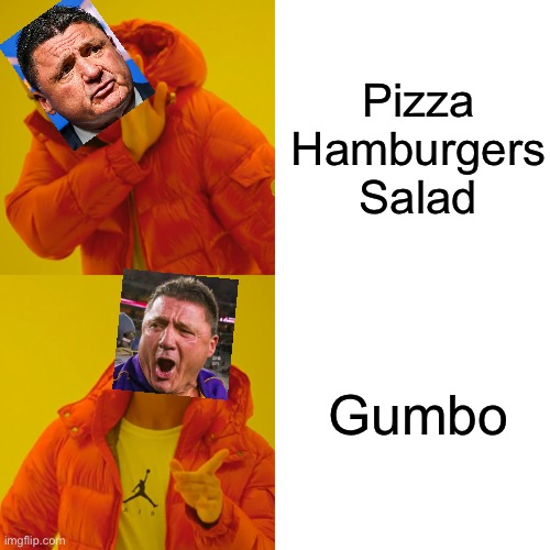 Coach O |  Pizza Hamburgers Salad; Gumbo | image tagged in lsu,college,football,champions,food,funny | made w/ Imgflip meme maker