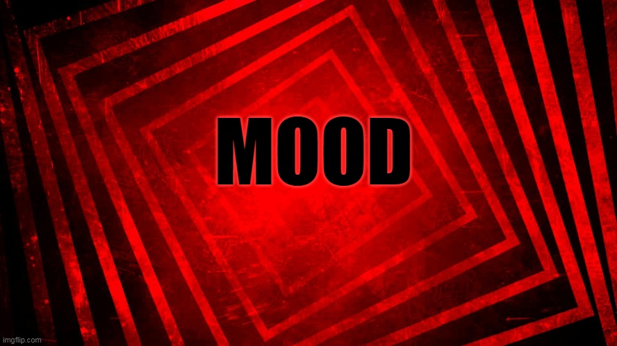 Red/Black |  MOOD | image tagged in red/black | made w/ Imgflip meme maker