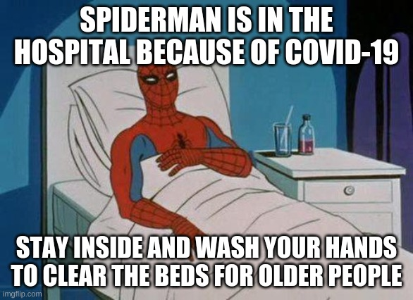 Spiderman Hospital | SPIDERMAN IS IN THE HOSPITAL BECAUSE OF COVID-19 STAY INSIDE AND WASH YOUR HANDS TO CLEAR THE BEDS FOR OLDER PEOPLE | image tagged in memes,spiderman hospital,spiderman | made w/ Imgflip meme maker