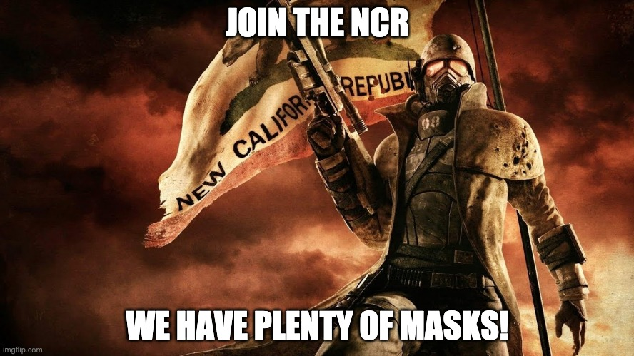 Stop Panic Buying Masks |  JOIN THE NCR; WE HAVE PLENTY OF MASKS! | image tagged in fallout new vegas,masks,panic,covid-19,veteran,rangers | made w/ Imgflip meme maker