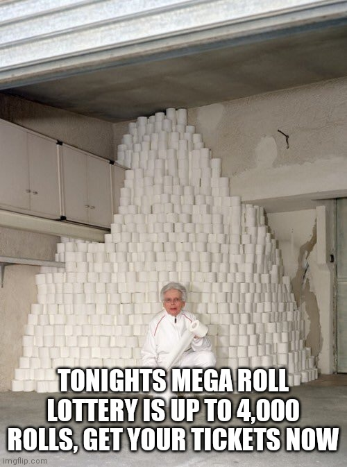 mountain of toilet paper |  TONIGHTS MEGA ROLL LOTTERY IS UP TO 4,000 ROLLS, GET YOUR TICKETS NOW | image tagged in mountain of toilet paper | made w/ Imgflip meme maker