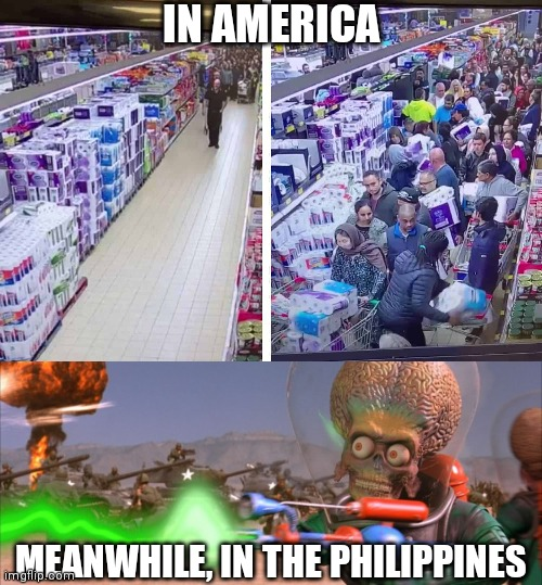 Meanwhile, in the Philippines |  IN AMERICA; MEANWHILE, IN THE PHILIPPINES | image tagged in meanwhile,philippines,america,mars attacks | made w/ Imgflip meme maker