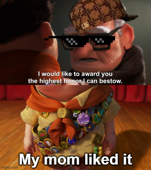 My mom liked it | image tagged in highest honor | made w/ Imgflip meme maker