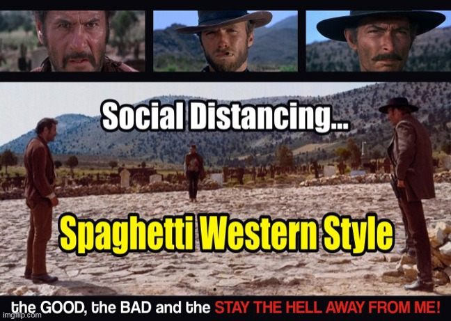 Keep Your Distance, Cowboy! | image tagged in memes,coronavirus,clint eastwood,the good the bad and the ugly,social distancing,fun | made w/ Imgflip meme maker