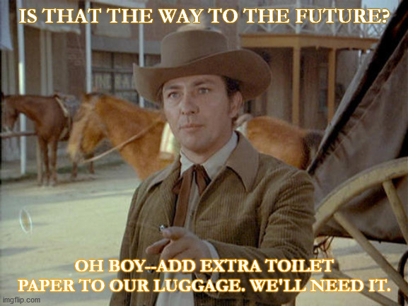 IS THAT THE WAY TO THE FUTURE? OH BOY--ADD EXTRA TOILET PAPER TO OUR LUGGAGE. WE'LL NEED IT. | image tagged in steve ihnat,tv,tv shows,westerns,toilent paper,coronavirus | made w/ Imgflip meme maker