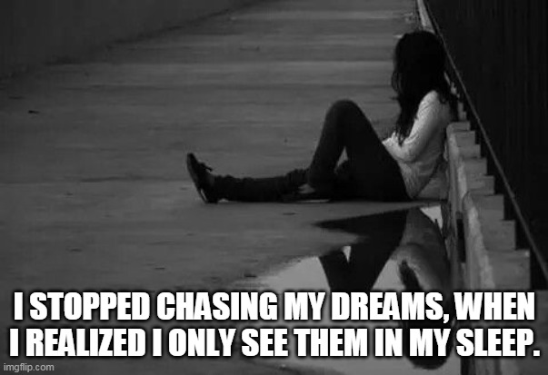 Emotional background |  I STOPPED CHASING MY DREAMS, WHEN I REALIZED I ONLY SEE THEM IN MY SLEEP. | image tagged in emotional background | made w/ Imgflip meme maker
