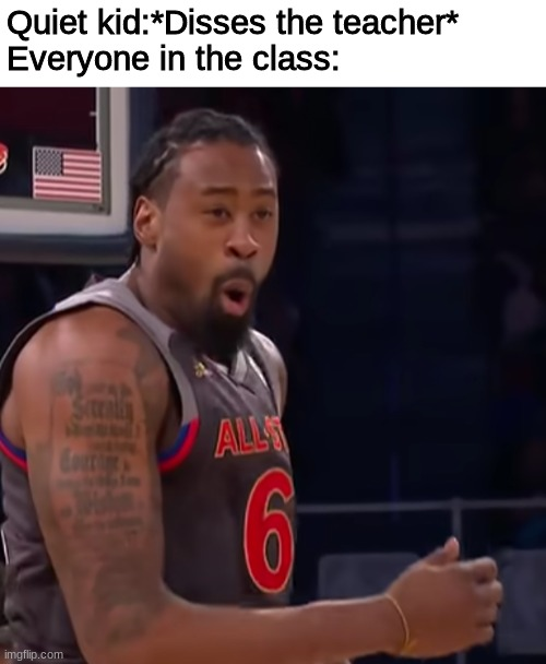 The quiet kid |  Quiet kid:*Disses the teacher* Everyone in the class: | image tagged in funny,class,teacher,sports | made w/ Imgflip meme maker