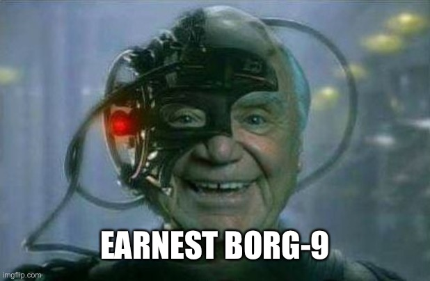 Ernest Borg 9 |  EARNEST BORG-9 | image tagged in ernest borg 9 | made w/ Imgflip meme maker
