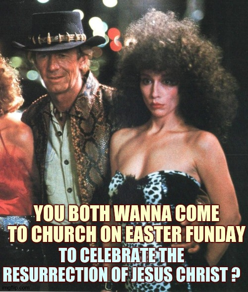 YOU BOTH WANNA COME TO CHURCH ON EASTER FUNDAY; TO CELEBRATE THE RESURRECTION OF JESUS CHRIST ? | image tagged in crocodile dundee,easter,sunday,vatican,church,jesus christ | made w/ Imgflip meme maker