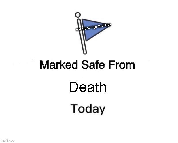 Marked Safe From | Death me when I go to sleep | image tagged in memes,marked safe from | made w/ Imgflip meme maker
