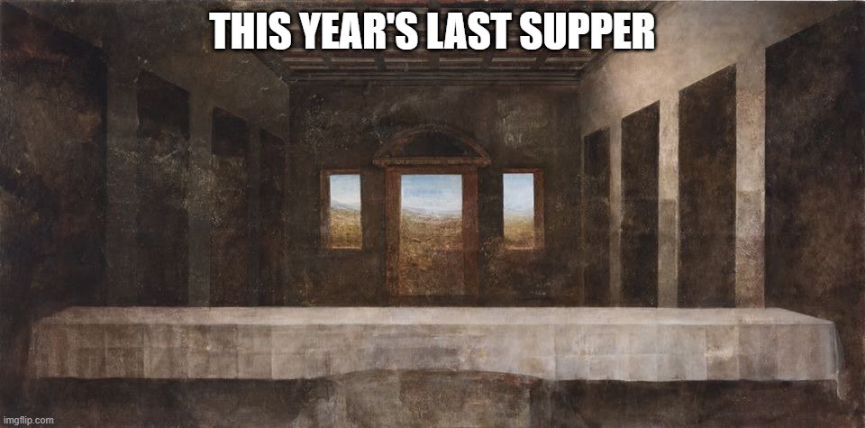 No Shows |  THIS YEAR'S LAST SUPPER | image tagged in funny picture | made w/ Imgflip meme maker