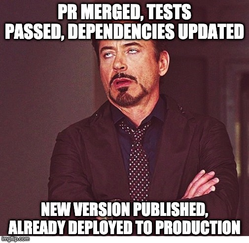RDJ boring |  PR MERGED, TESTS PASSED, DEPENDENCIES UPDATED; NEW VERSION PUBLISHED, ALREADY DEPLOYED TO PRODUCTION | image tagged in rdj boring | made w/ Imgflip meme maker