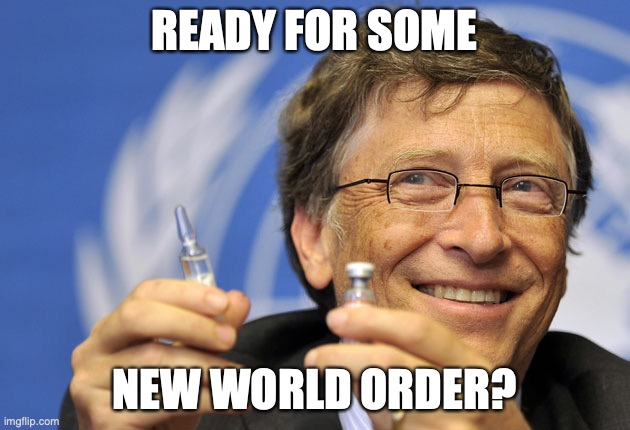 Ready for some New World Order? |  READY FOR SOME; NEW WORLD ORDER? | image tagged in bill gates,new world order,nwo,vaccine | made w/ Imgflip meme maker