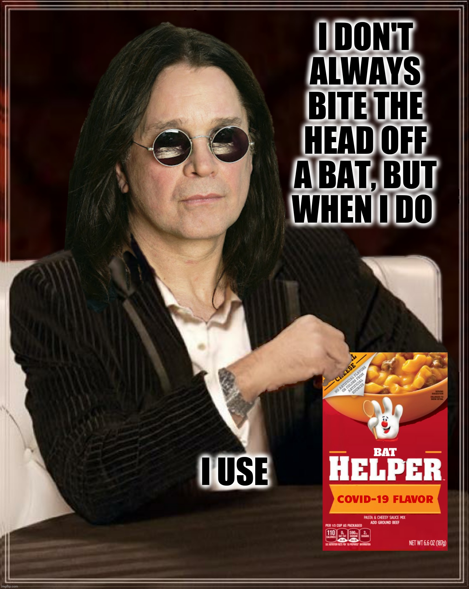 Bad Photoshop Sunday presents:  Mama's gonna worry, I been a bat, bat boy |  I DON'T ALWAYS BITE THE HEAD OFF A BAT, BUT WHEN I DO; I USE | image tagged in bad photoshop sunday,the most interesting man in the world,ozzy osbourne,hamburger helper,bat | made w/ Imgflip meme maker