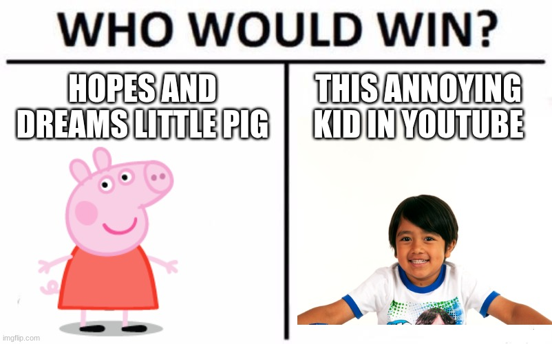 HOPES AND DREAMS LITTLE PIG; THIS ANNOYING KID IN YOUTUBE | image tagged in peppa pig,ryan's toysreview,memes,walmart | made w/ Imgflip meme maker