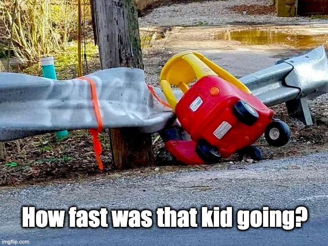 This is why we have speed limits |  How fast was that kid going? | image tagged in car wreck,toys,traffic | made w/ Imgflip meme maker