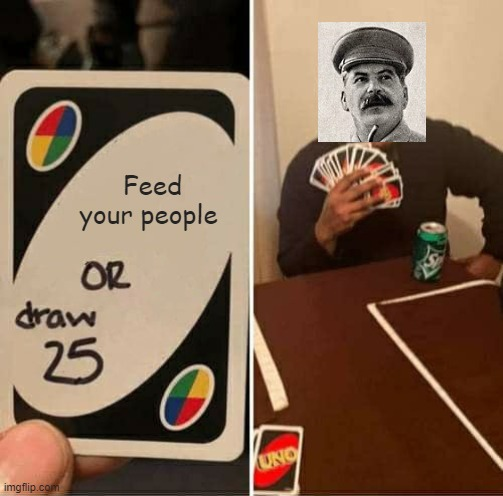 UNO Draw 25 Cards | Feed your people | image tagged in memes,uno draw 25 cards | made w/ Imgflip meme maker
