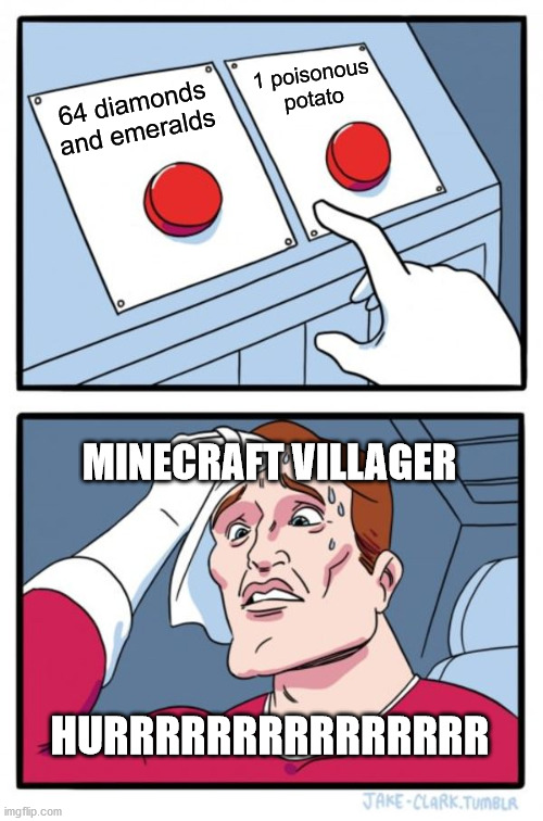 Two Buttons | 64 diamonds and emeralds 1 poisonous potato MINECRAFT VILLAGER HURRRRRRRRRRRRRRR | image tagged in memes,two buttons | made w/ Imgflip meme maker
