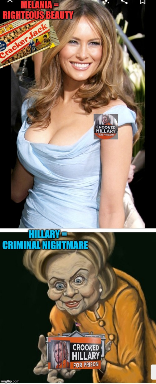 MELANIA = RIGHTEOUS BEAUTY HILLARY = CRIMINAL NIGHTMARE | made w/ Imgflip meme maker