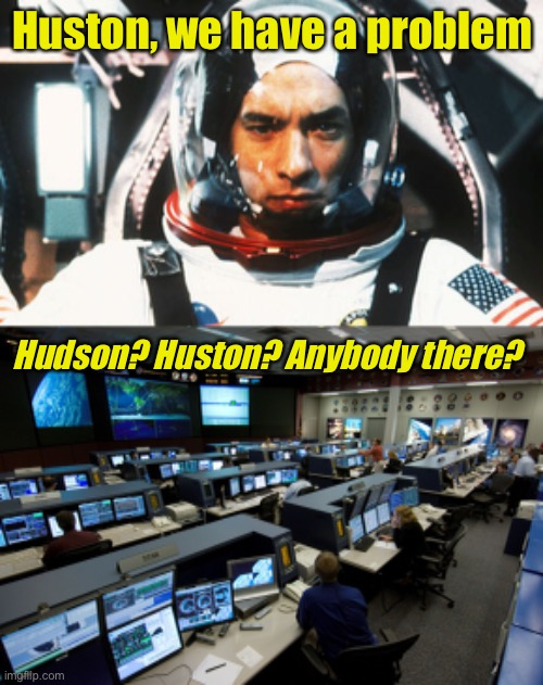 When NASA closes due to Coronavirus |  Huston, we have a problem; Hudson? Huston? Anybody there? | image tagged in nasa houston control room,apollo 13,coronavirus,covid-19 | made w/ Imgflip meme maker