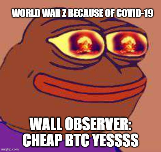 WORLD WAR Z BECAUSE OF COVID-19; WALL OBSERVER: CHEAP BTC YESSSS | image tagged in nuke pepe | made w/ Imgflip meme maker