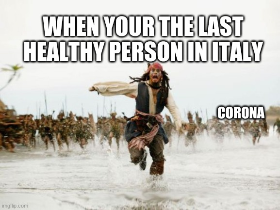 Jack Sparrow Being Chased | CORONA WHEN YOUR THE LAST HEALTHY PERSON IN ITALY | image tagged in memes,jack sparrow being chased | made w/ Imgflip meme maker