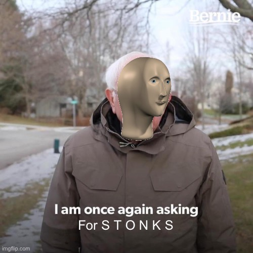 Meme crossover | For S T O N K S | image tagged in memes,bernie i am once again asking for your support | made w/ Imgflip meme maker