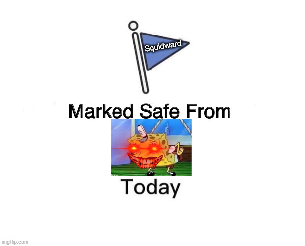 Marked Safe From | Squidward | image tagged in memes,marked safe from | made w/ Imgflip meme maker