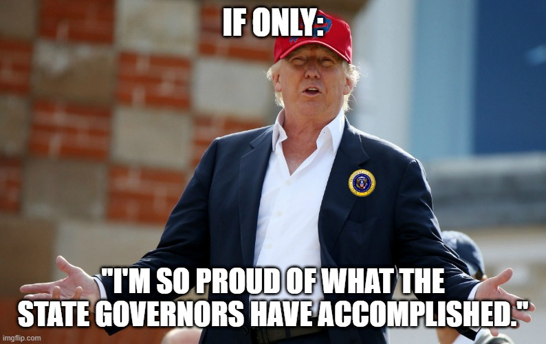 "IF ONLY:; ""I'M SO PROUD OF WHAT THE STATE GOVERNORS HAVE ACCOMPLISHED."" 