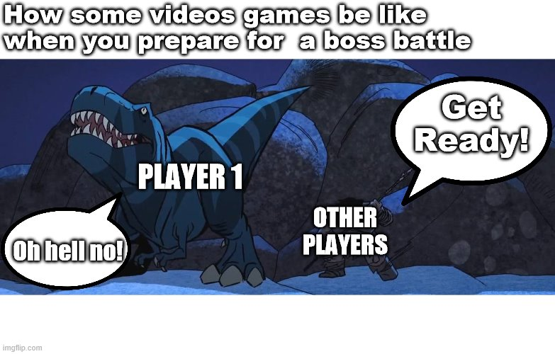 Pretty much some video games in a nutshell |  How some videos games be like when you prepare for  a boss battle; Get Ready! PLAYER 1; OTHER PLAYERS; Oh hell no! | image tagged in primal,spear,fang,caveman,t rex,preparing for battle | made w/ Imgflip meme maker