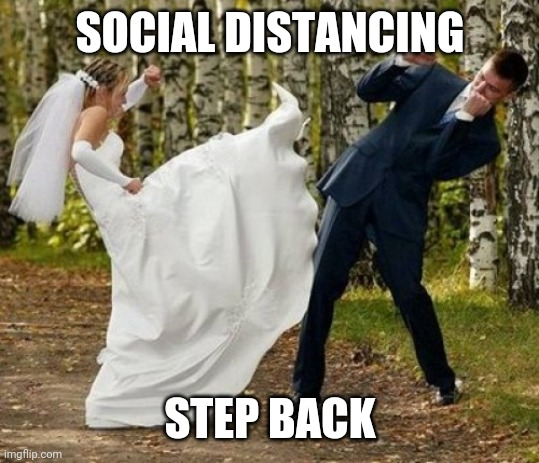Angry Bride |  SOCIAL DISTANCING; STEP BACK | image tagged in memes,angry bride | made w/ Imgflip meme maker