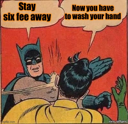 We'll be doing this habitually by the time the pandemic is over |  Now you have to wash your hand; Stay six fee away | image tagged in batman slapping robin mirror,social distancing,covid-19,coronavirus | made w/ Imgflip meme maker